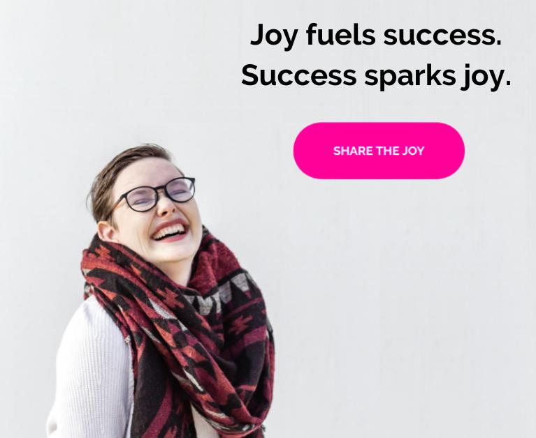 Joy Lookbook: Joy fuels success. Success fuels joy. Share joy.